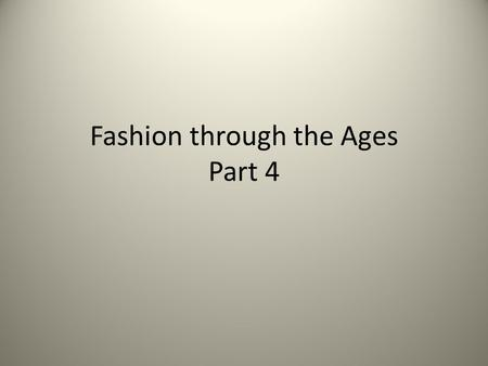 Fashion through the Ages Part th Century Influences Women working in fashion = slacks Automobile on fashion = dust coats, hats w/ scarves.