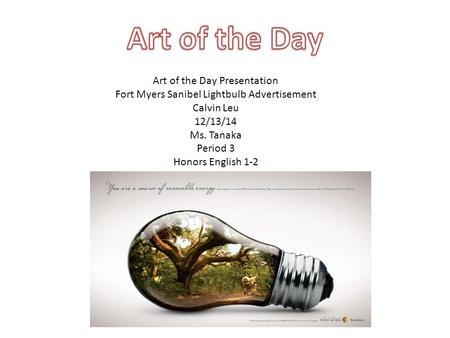 Art of the Day Presentation Fort Myers Sanibel Lightbulb Advertisement Calvin Leu 12/13/14 Ms. Tanaka Period 3 Honors English 1-2.