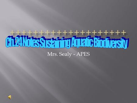 Mrs. Sealy - APES.  Coral reefs  Estuaries  Ocean floor  Near coasts  The tropics  The bottom region of the ocean as opposed to the top levels.