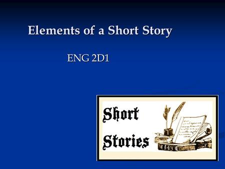 Elements of a Short Story ENG 2D1. What is a Short Story? A short story is a piece of prose fiction, usually under 10, 000 words, which can be read in.