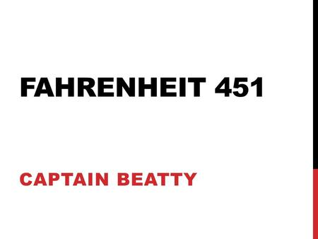 FAHRENHEIT 451 CAPTAIN BEATTY. THE NARRATOR The narrator tells the story with a specific perspective informd by his or her beliefs and experiences. Narrators.