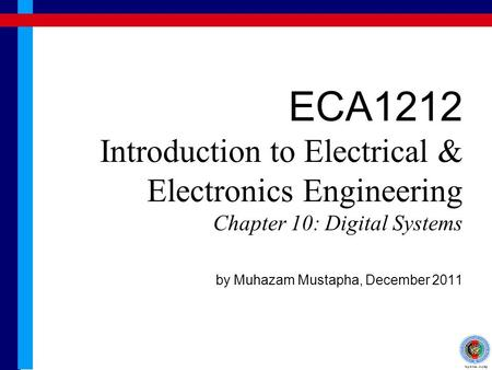 ECA1212 Introduction to Electrical & Electronics Engineering Chapter 10: Digital Systems by Muhazam Mustapha, December 2011.