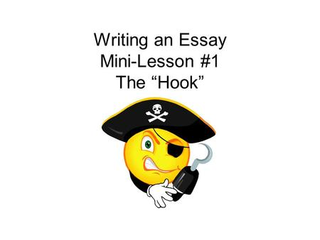 "Writing an Essay Mini-Lesson #1 The ""Hook"". Consider these great novel openings. It is a truth universally acknowledged, that a single man in possession."