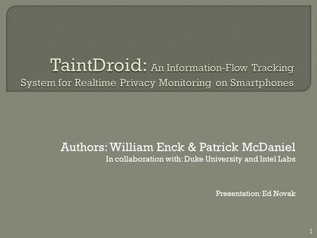 Authors: William Enck & Patrick McDaniel In collaboration with: Duke University and Intel Labs Presentation: Ed Novak 1.