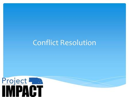 Conflict Resolution.  Workshop deliverables:  Understand importance of healthy conflict resolution  Identify primary causes and responses to conflict.
