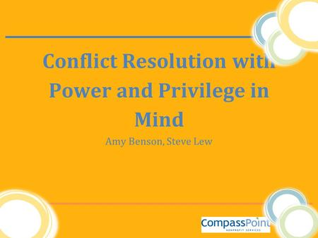 Conflict Resolution with Power and Privilege in Mind Amy Benson, Steve Lew.