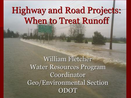 Highway and Road Projects: When to Treat Runoff William Fletcher Water Resources Program Coordinator Geo/Environmental Section ODOT.