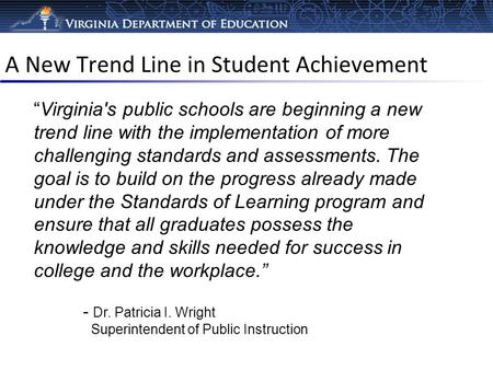 "A New Trend Line in Student Achievement ""Virginia's public schools are beginning a new trend line with the implementation of more challenging standards."