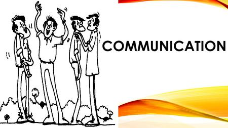 COMMUNICATION. COMMUNICATION IS... Verbal (content) Vocal (How it is said) Visual (What is seen) 2.