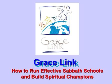 Grace Link How to Run Effective Sabbath Schools and Build Spiritual Champions.