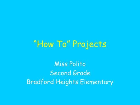 """How To"" Projects Miss Polito Second Grade Bradford Heights Elementary."