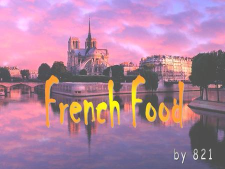 Ieg. French cuisine is extremely diverse, with only the Chinese having similar variety in their food. This variety is supported by the French passion.