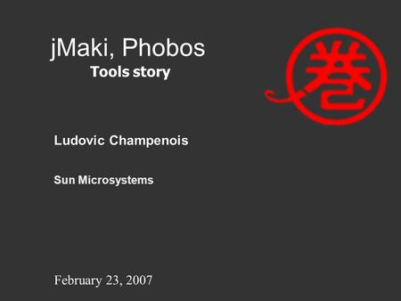 JMaki, Phobos Ludovic Champenois Sun Microsystems Tools story February 23, 2007.