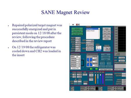 SANE Magnet Review ● Repaired polarized target magnet was successfully energized and put in persistent mode on 12/18/08 after the review, following the.