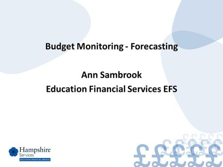 Budget Monitoring - Forecasting Ann Sambrook Education Financial Services EFS.