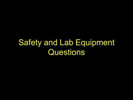 Safety and Lab Equipment Questions. 1. This piece of lab or safety equipment is a(n): (a) Graduated Cylinder (b) Test tube (c) Beaker (d) Erlenmeyer Flask.