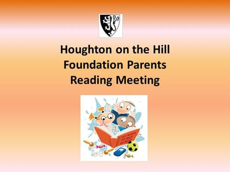 Houghton on the Hill Foundation Parents Reading Meeting.