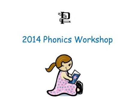 2014 Phonics Workshop. Phonics What is Phonics? We use a high quality phonics programme called Letters and Sounds along with Jolly Phonics actions. Focuses.