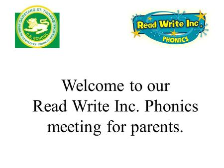 Welcome to our Read Write Inc. Phonics meeting for parents.