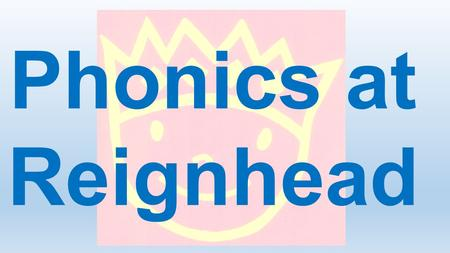 . Phonics at Reignhead. What is Phonics? A method of teaching children to read and write. It is the link between letters and the sounds they make. It.