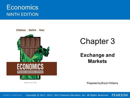 Copyright © 2017, 2015, 2012 Pearson Education, Inc. All Rights Reserved Economics NINTH EDITION Chapter 3 Exchange and Markets Prepared by Brock Williams.