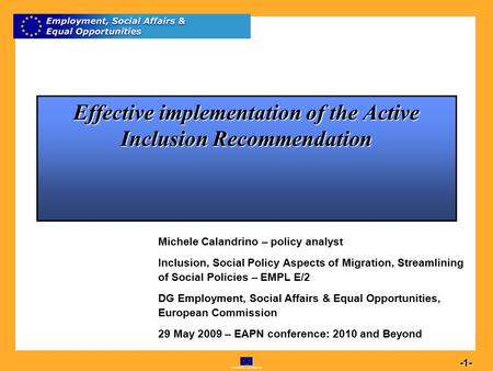Commission européenne Effective implementation of the Active Inclusion Recommendation Michele Calandrino – policy analyst Inclusion, Social Policy.