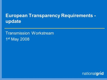 European Transparency Requirements - update Transmission Workstream 1 st May 2008.