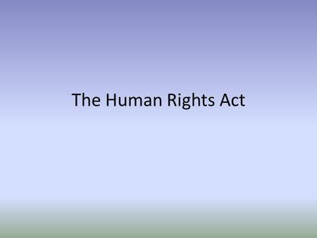 The Human Rights Act. Stephen Lawrence Lesson Objectives To describe what a right is. To identify the main contents of the Human Rights Act, To.