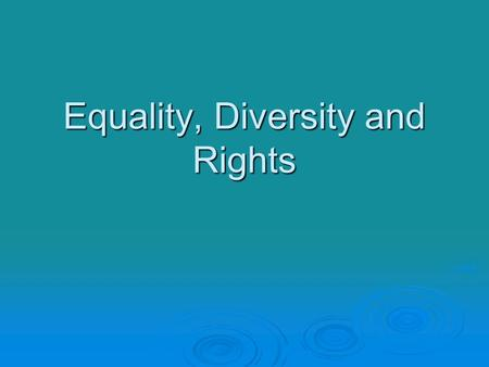 Equality, Diversity and Rights. Aims and Objectives  Understand the effect which inequality and lack of rights can have on service users  Understand.