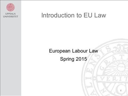 1 Introduction to EU Law European <strong>Labour</strong> Law Spring 2015.