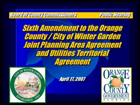 Sixth Amendment to the Orange County / City of Winter Garden Joint Planning Area Agreement and Utilities Territorial Agreement April 17, 2007 Sixth Amendment.