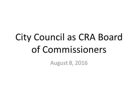 City Council as CRA Board of Commissioners August 8, 2016.