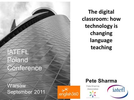 The digital classroom: how technology is changing language teaching Pete Sharma IATEFL Poland Conference Warsaw September 2011.