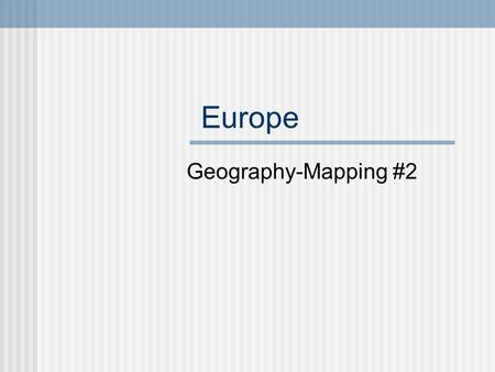 Europe Geography-Mapping #2. The Land Europe is part of a large landmass called Eurasia.