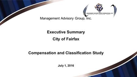 Management Advisory Group, Inc. Executive Summary City of Fairfax Compensation and Classification Study July 1, 2016.