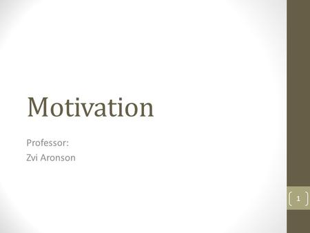 Motivation Professor: Zvi Aronson 1. Motivation Defined Motivation is the process by which a person's efforts are energized, directed and sustained toward.