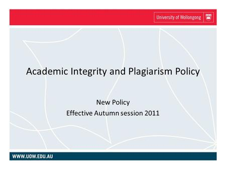 Academic Integrity and Plagiarism Policy New Policy Effective Autumn session 2011.