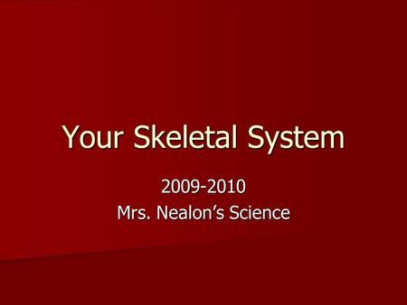 Your Skeletal System Mrs. Nealon's Science.