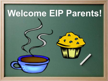 Welcome EIP Parents!. What is EIP? The Early Intervention Program is designed to serve students who are at risk of not reaching or maintaining academic.