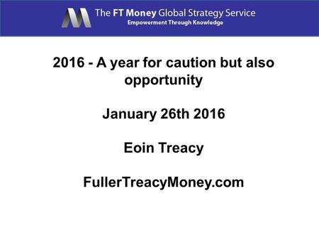 A year for caution but also opportunity January 26th 2016 Eoin Treacy FullerTreacyMoney.com.