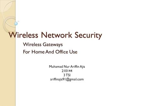 Wireless Network Security Wireless Gateways For Home And Office Use Muhamad Nur Ariffin Ajis TSI