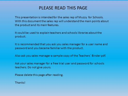 This presentation is intended for the sales rep of Muzzy for Schools. With this document the sales rep will understand the main points about the product.
