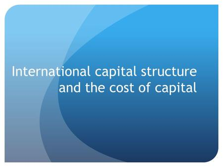 International capital structure and the cost of capital.