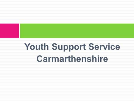 Youth Support Service Carmarthenshire. ' By the time a young offender stands before a youth magistrate we may be ten years too late in addressing some.
