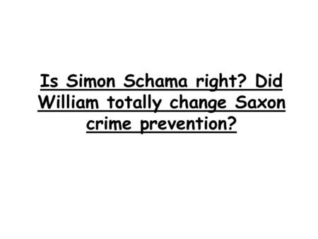 Is Simon Schama right? Did William totally change Saxon crime prevention?