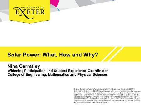 Solar Power: What, How and Why? Nina Garratley Widening Participation and Student Experience Coordinator College of Engineering, Mathematics and Physical.