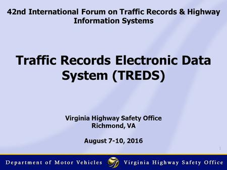 1 42nd International Forum on Traffic Records & Highway Information Systems Traffic Records Electronic Data System (TREDS) Virginia Highway Safety Office.