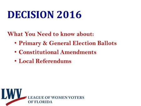 What You Need to know about: Primary & General Election Ballots Constitutional Amendments Local Referendums.