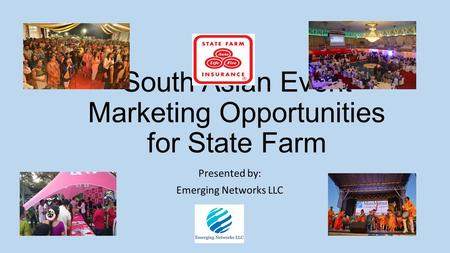 South Asian Event Marketing Opportunities for State Farm Presented by: Emerging Networks LLC.