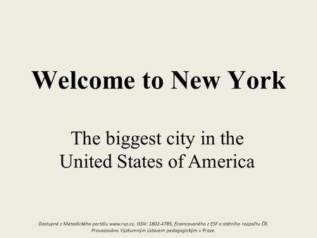 Welcome to New York The biggest city in the United States of America Dostupné z Metodického portálu  ISSN: , financovaného z ESF a.